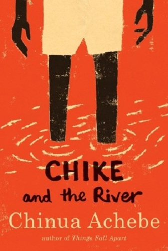 Chinua Achebe – Chike and the River (Anchor, 2011)