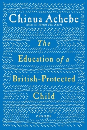 Chinua Achebe – Education of a British-Protected Child (Knopf, 2009)