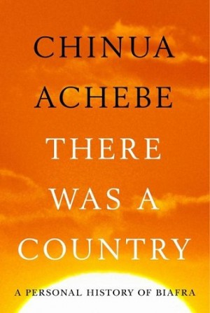 Chinua Achebe - There Was a Country